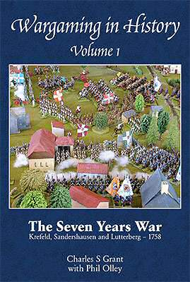Wargaming In History - Volume 1: The Seven Years War by C. S. Grant & Phil Olley (KTB 2010).